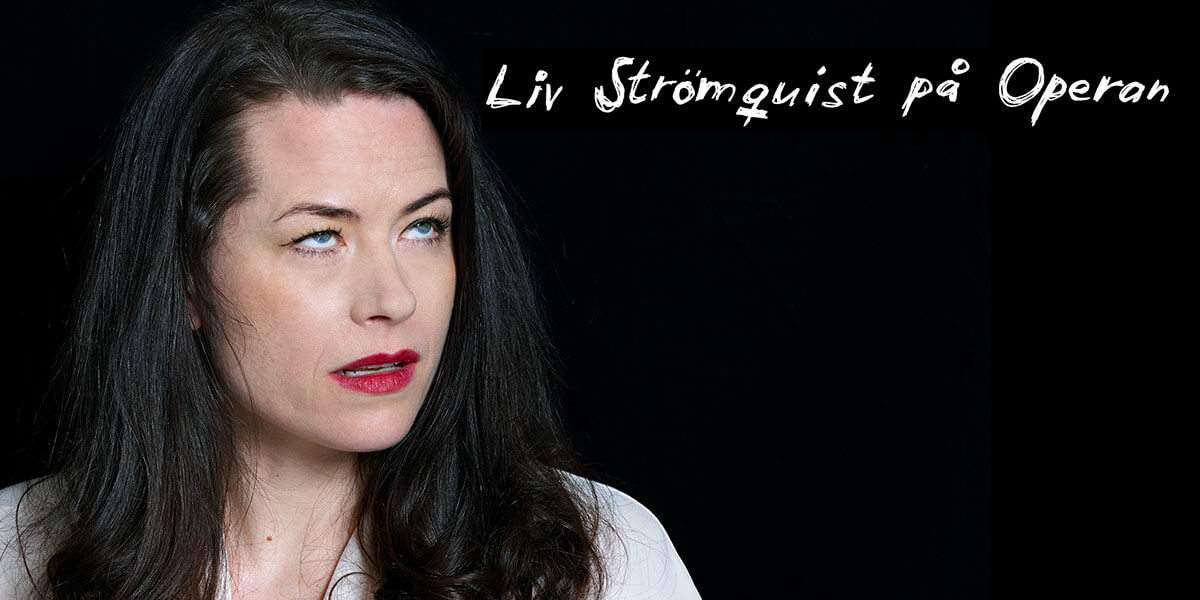 Liv Strömqvist på Operan